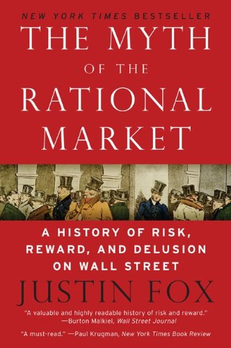 The Myth of the Rational Market: A History of Risk, Reward, and Delusion on Wall Street 9780060599034