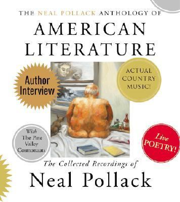 The Neal Pollack Anthology of American Literature: The Neal Pollack Anthology of American Literature