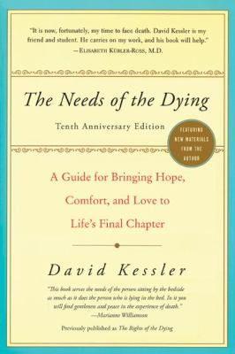 The Needs of the Dying: A Guide for Bringing Hope, Comfort, and Love to Life's Final Chapter 9780061137594