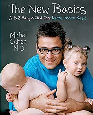 The New Basics: A-To-Z Baby & Child Care for the Modern Parent 9780060535483