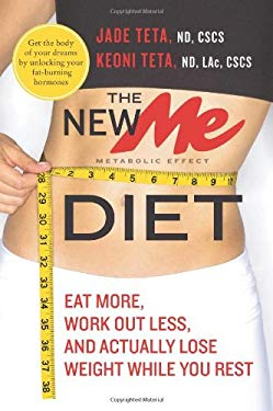 The New Me Diet: Eat More, Work Out Less, and Actually Lose Weight While You Rest 9780061834882
