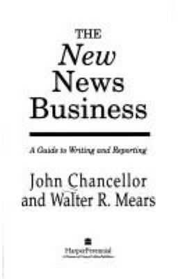 The New News Business: A Guide to Writing and Reporting