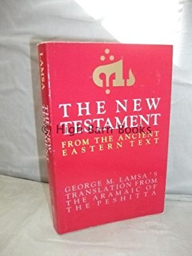 The New Testament from the Ancient Eastern Text: George M. Lamsa's Translations from the Aramaic of the Peshitta