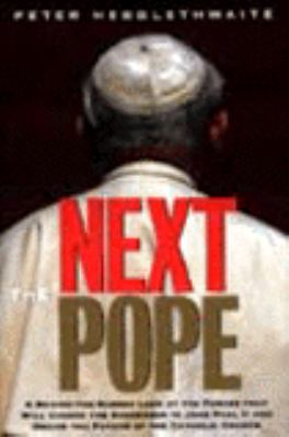 The Next Pope: A Behind-The-Scenes Look at the Forces That Will Choose the Successor to John Paul...