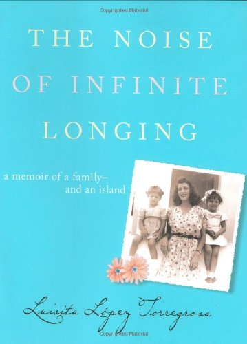 The Noise of Infinite Longing: A Memoir of a Family-And an Island