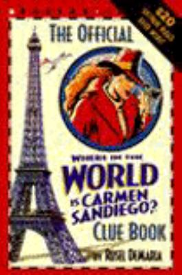 The Official Carmen Sandiego Clue Book: The Complete Guide to Where in the World is Carmen Sandiego and Where in the USA is Carmen Sandiego