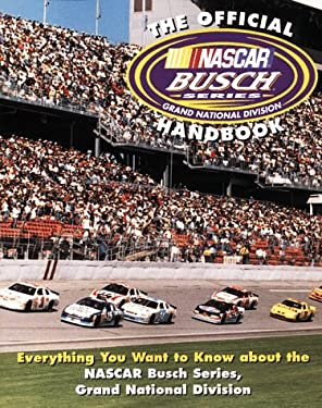 The Official NASCAR Busch Series Handbook: Everything You Want to Know about the NASCAR Busch Series, Grand National Division