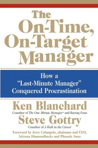 """The On-Time, On-Target Manager: How a """"Last-Minute Manager"""" Conquered Procrastination"""