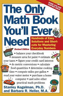 The Only Math Book You'll Ever Need, Revised Edition: Hundreds of Easy Solutions and Shortcuts for Mastering Everyday Numbers 9780062725073