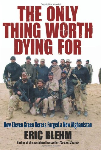 The Only Thing Worth Dying for: How Eleven Green Berets Forged a New Afghanistan 9780061661228
