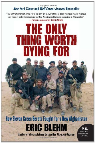The Only Thing Worth Dying for: How Eleven Green Berets Fought for a New Afghanistan 9780061661235