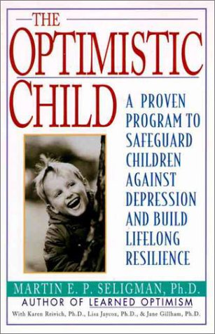 The Optimistic Child: Proven Program to Safeguard Children from Depression & Build Lifelong Resistance 9780060977092