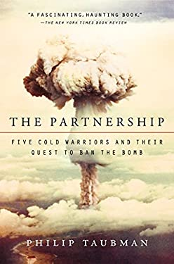 The Partnership: Five Cold Warriors and Their Quest to Ban the Bomb 9780061744075