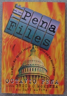 The Pena Files: One Man's War Against Corruption and the Abuse of Power
