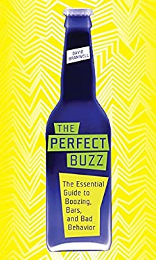 The Perfect Buzz: The Essential Guide to Boozing, Bars, and Bad Behavior