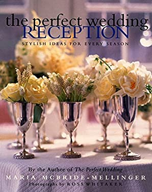 The Perfect Wedding Reception: Stylish Ideas for Every Season 9780060192983