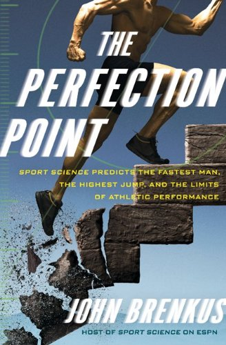 The Perfection Point: Sport Science Predicts the Fastest Man, the Highest Jump, and the Limits of Athletic Performance 9780061845451