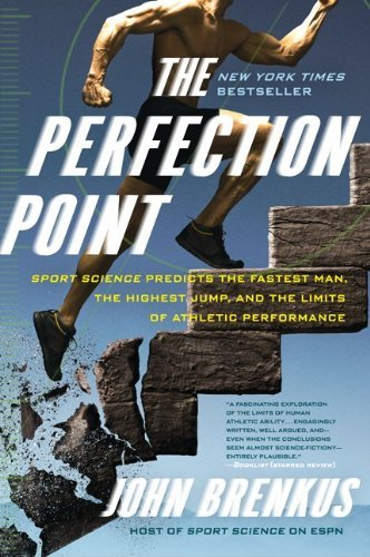 The Perfection Point: Sport Science Predicts the Fastest Man, the Highest Jump, and the Limits of Athletic Performance 9780061845499