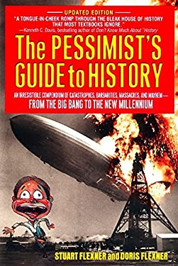 The Pessimist's Guide to History: An Irresistible Compendium of Catastrophes, Barbarities, Massacres and Mayhem from the Big Bang to the New Millenniu