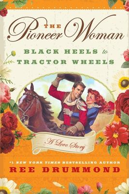The Pioneer Woman: Black Heels to Tractor Wheels: A Love Story 9780061997167