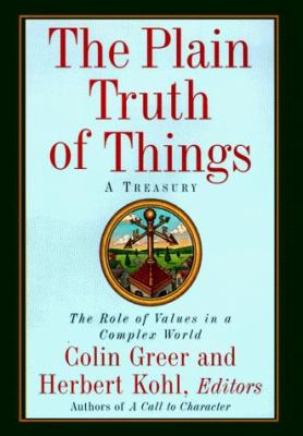 The Plain Truth of Things: A Treasury; The Role of Values in a Complex World