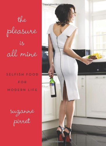 The Pleasure Is All Mine: Selfish Food for Modern Life 9780061687129