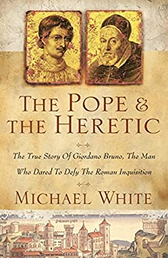 The Pope and the Heretic: The True Story of Giordano Bruno, the Man Who Dared to Defy the Roman Inquisition