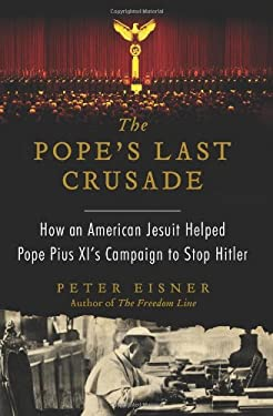 The Pope's Last Crusade: How an American Jesuit Helped Pope Pius XI's Campaign to Stop Hitler 9780062049148
