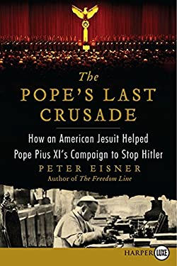 The Pope's Last Crusade LP: How an American Jesuit Helped Pope Pius XI's Campaign to Stop Hitler 9780062222978