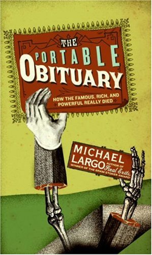 The Portable Obituary: How the Famous, Rich, and Powerful Really Died 9780061231667