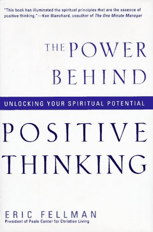 The Power Behind Positive Thinking: Unlocking Your Spiritual Potential 9780060623159