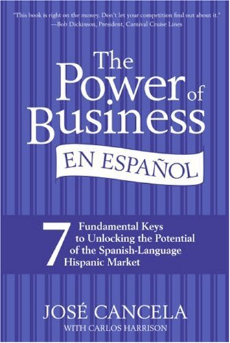 The Power of Business En Espanol: 7 Fundamental Keys to Unlocking the Potential of the Spanish-Language Hispanic Market