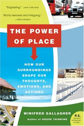 The Power of Place: How Our Surroundings Shape Our Thoughts, Emotions, and Actions 9780061233357