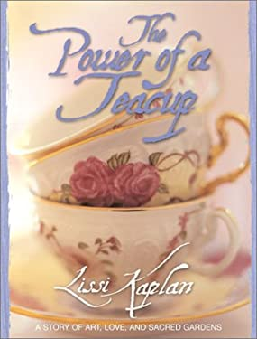 The Power of a Teacup: A Story of Art, Love, and Sacred Gardens