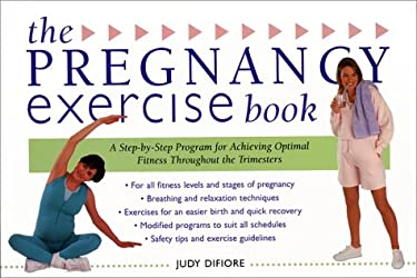 The Pregnancy Exercise Book: A Step-By-Step Program for Achieving Optimal Fitness Throughout the Trimesters
