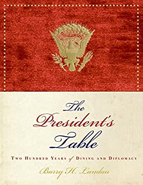 The President's Table: Two Hundred Years of Dining and Diplomacy 9780060899103