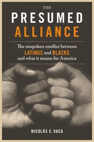 The Presumed Alliance: The Unspoken Conflict Between Latinos and Blacks and What It Means for America 9780060522049