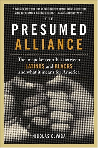 The Presumed Alliance: The Unspoken Conflict Between Latinos and Blacks and What It Means for America 9780060522056