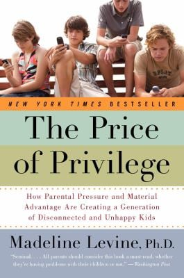 The Price of Privilege: How Parental Pressure and Material Advantage Are Creating a Generation of Disconnected and Unhappy Kids 9780060595852