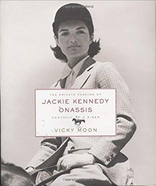 The Private Passion of Jackie Kennedy Onassis: Portrait of a Rider 9780060524111