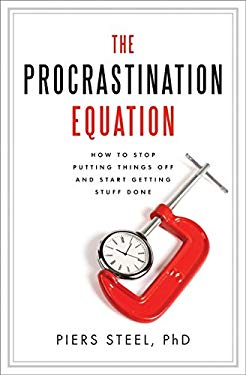 The Procrastination Equation: How to Stop Putting Things Off and Start Getting Stuff Done 9780061703614