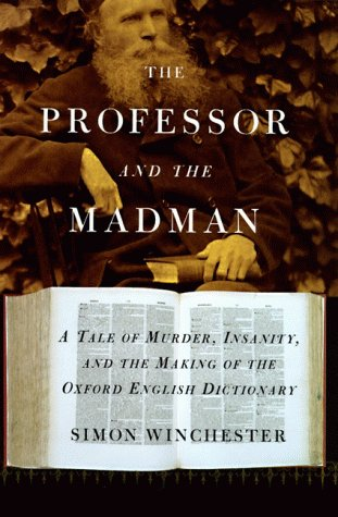 The Professor and the Madman: A Tale of Murder, Insanity, and the Making of the Oxford English Dictionary 9780060175962