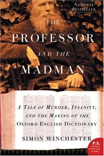 The Professor and the Madman: A Tale of Murder, Insanity, and the Making of the Oxford English Dictionary 9780060839789