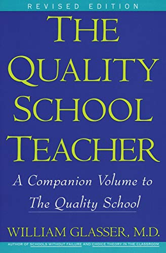 The Quality School Teacher: Specific Suggestions for Teachers Who Are Trying to Implement the Lead-Management Ideas of the Quality School in Their 9780060952853