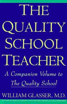 The Quality School Teacher: A Companion Volume to the Quality School