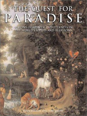 The Quest for Paradise: Visions of Heaven and Eternity in the World's Myths and Religions 9780062517357