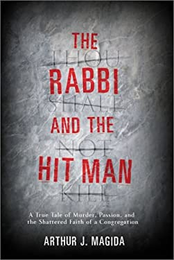 The Rabbi and the Hit Man: A True Tale of Murder, Passion, and the Shattered Faith of a Congregation