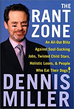 The Rant Zone: An All-Out Blitz Against Soul-Sucking Jobs, Twisted Child Stars, Holistic Loons, & People Who Eat Their Dogs! 9780066210667