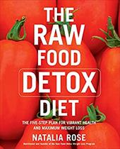 The Raw Food Detox Diet: The Five-Step Plan for Vibrant Health and Maximum Weight Loss 182196