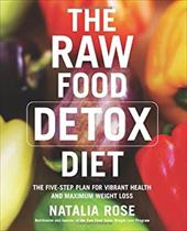 The Raw Food Detox Diet: The Five-Step Plan for Vibrant Health and Maximum Weight Loss 183635